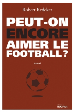image peut-on-encore-aimer-le-football-9782268099989